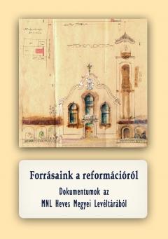 Megjelent a Forrásaink a reformációról. Dokumentumok az MNL Heves Megyei Levéltárából c. forráskiadványunk.