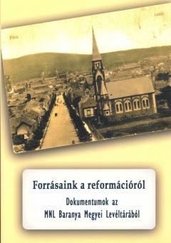 Megjelent a Forrásaink a reformációról - Dokumentumok az MNL Baranya Megyei Levéltárából c. kiadványunk